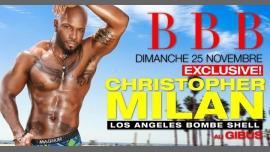 BBB Christopher MILAN Exclusive show à Paris le dim. 25 novembre 2018 de 23h00 à 06h00 (Clubbing Gay)