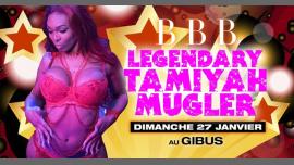 BBB : Legendary Tamiyah Mugler à Paris le dim. 27 janvier 2019 de 23h00 à 06h00 (Clubbing Gay)