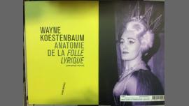 巴黎Anatomie de la folle lyrique / Wayne Koestenbaum2019年 7月 7日,19:00(男同性恋, 女同性恋 见面会/辩论)