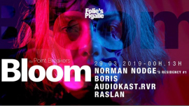 BLOOM x Norman Nodge w/ Boris, Audiokast & RVR, Raslan a Parigi le ven 29 marzo 2019 23:59-13:00 (Clubbing Gay friendly)