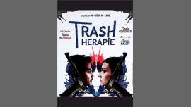 Trash Thérapie - La Dernière à Paris le mer. 22 mai 2019 de 19h30 à 20h30 (Théâtre Gay, Lesbienne, Trans, Bi)