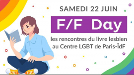 F/F Day - les rencontres du livre lesbien in Paris le Sat, June 22, 2019 from 11:00 am to 06:00 pm (Meetings / Discussions Lesbian)
