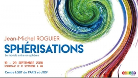 Exposition - Sphérisations Jean-Michel Roguier à Paris du 19 au 29 septembre 2018 (Expo Gay, Lesbienne, Hétéro Friendly, Bear)