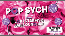 Pop Sycho - Loki Starfish / Fabisounours - Les Souffleurs in Paris le Fri, February 22, 2019 from 10:00 pm to 05:00 am (Clubbing Gay)