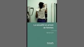 """Rencontre : Myriam Joël pour """"La sexualité en prison de femmes"""" à Paris le ven. 29 septembre 2017 de 19h00 à 20h30 (Rencontres / Débats Gay Friendly, Lesbienne, Trans, Bi)"""