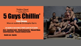 5 Guys Chillin' in Paris le Wed, February 20, 2019 from 09:30 pm to 10:50 pm (Theater Gay)