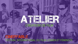 Atelier - Création de film (en deux parties) in Paris le Fri, November  2, 2018 from 10:00 am to 01:00 pm (Workshop Lesbian)