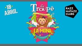 La Troupê - La Mona in Barcelone le Do 18. April, 2019 23.59 bis 06.45 (Clubbing Gay)
