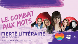 Festival Fierté Montréal - Fierté littéraire: Le combat aux mots in Montreal le Tue, August 13, 2019 from 07:00 pm to 09:00 pm (Workshop Gay, Lesbian)
