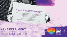 Festival Fierté Montréal - « L » s'expriment! in Montreal le Sun, August 11, 2019 from 01:00 pm to 05:00 pm (Meetings / Discussions Lesbian)