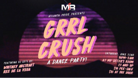 GRRL Crush: A Dance Party! em Atlanta le sáb, 22 junho 2019 22:00-02:30 (After-Work Gay, Lesbica, Trans, Bi)
