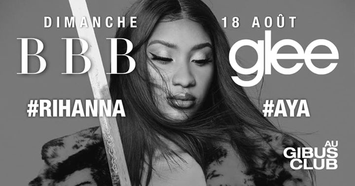 BBB : Glee - Rihanna x Aya Nakamura in Paris le Sun, August 18, 2019 from 11:00 pm to 06:00 am (Clubbing Gay)