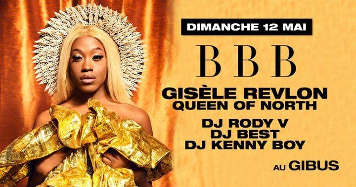 巴黎BBB Gisèle Revlon Queen of North2019年11月12日,23:00(男同性恋友好 俱乐部/夜总会)