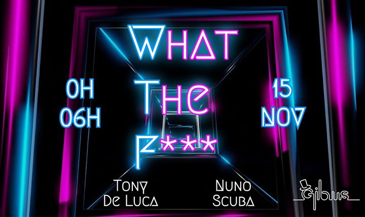 What The F*** with Nuno Scuba & Tony De Luca em Paris le sex, 15 novembro 2019 23:59-06:00 (Clubbing Gay Friendly)