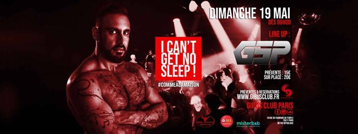 巴黎I Can't Get No Sleep ! #9 Special Guest GSP2019年 6月19日,06:00(男同性恋友好 晚会结束后的活动)