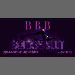 BBB : Fantasy Slut in Paris le Sun, March 10, 2019 from 11:30 pm to 06:00 am (Clubbing Gay Friendly)