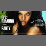 IT'S Rihanna * PARTY in Paris le Sat, September 22, 2018 from 11:45 pm to 06:00 am (Clubbing Gay Friendly)