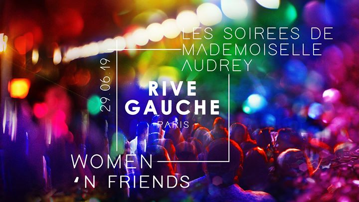 Women 'n Friends / Rive Gauche x Les Soirées de Melle Audrey in Paris le Sat, June 29, 2019 from 10:00 pm to 06:00 am (Clubbing Lesbian)