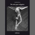 Ne sois pas vulgaire / Mathilde Biron en Paris le sáb 16 de febrero de 2019 19:00-21:00 (Reuniones / Debates Gay, Lesbiana)