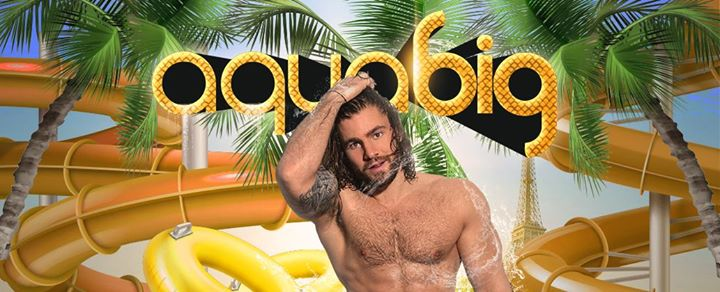 AquaBIG Paris @Aquaboulevard in Paris le Sat, September 28, 2019 from 07:30 pm to 06:00 am (Clubbing Gay)