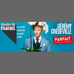Gérémy Crédeville dans Parfait (et encore je suis modeste) à Paris le jeu. 30 novembre 2017 de 20h00 à 21h00 (Spectacle Gay Friendly, Lesbienne Friendly)