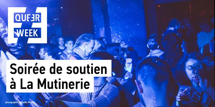 Soirée de soutien by Queer Week | la Mutinerie in Paris le Sat, February  8, 2020 from 06:00 pm to 02:00 am (After-Work Gay, Lesbian, Trans, Bi)
