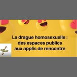Drague homosexuelle: des espaces publics aux applis de rencontre in Paris le Sun, December  9, 2018 from 05:00 pm to 07:00 pm (Meetings / Discussions Gay, Lesbian, Hetero Friendly, Bear)