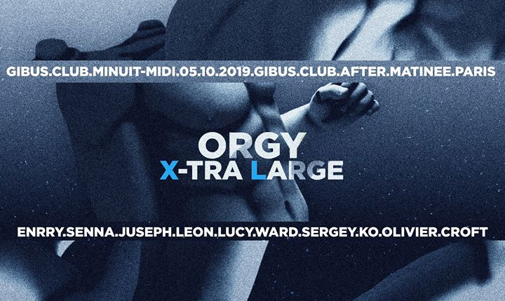ORGY, X-Tra Large Edition Sp Guest : Ennry Senna, Juseph Leon in Paris le Sat, October  5, 2019 from 11:59 pm to 12:00 pm (Clubbing Gay)