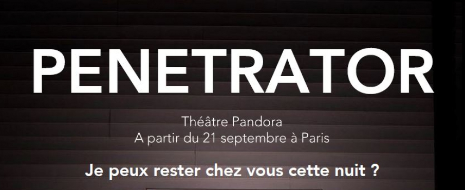 Penetrator in Paris le Fri, May 24, 2019 from 09:30 pm to 10:30 pm (Theater Gay Friendly)