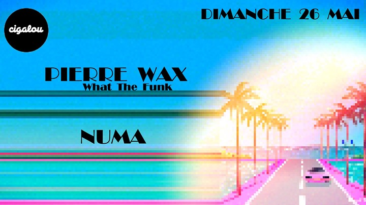 Cigalou w/ Pierre Wax, Numa en Paris le dom 26 de mayo de 2019 20:00-23:55 (After-Work Gay Friendly, Lesbiana Friendly)