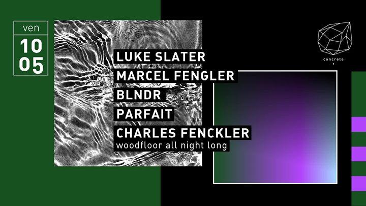 Concrete: Luke Slater, Marcel Fengler, BLNDR, Parfait à Paris le ven. 10 mai 2019 de 23h00 à 09h30 (Clubbing Gay Friendly)