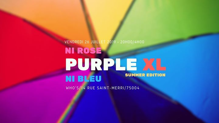 Purple XL summer édition en Paris le vie 26 de julio de 2019 20:00-04:00 (Clubbing Gay, Lesbiana)