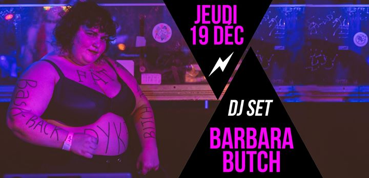 DJ set : Barbara Butch in Paris le Thu, December 19, 2019 from 09:30 pm to 01:30 am (After-Work Lesbian)
