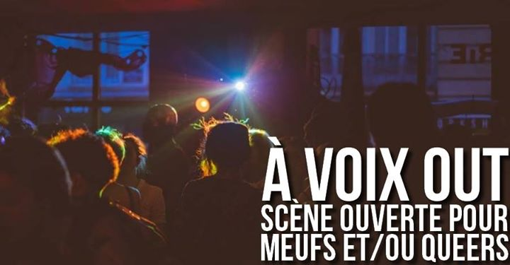 À VOIX OUT - Scène ouverte pour Meufs et/ou Queers in Paris le Mon, June 24, 2019 from 07:30 pm to 11:00 pm (Meetings / Discussions Lesbian)