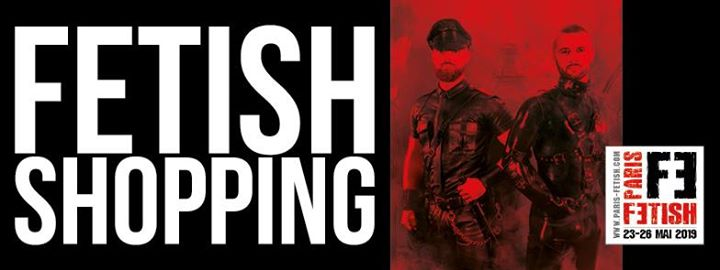 Fetish Shopping in Paris le Thu, May 23, 2019 from 11:30 am to 08:00 pm (Festival Gay)