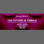 The Future Is Female #5 : Angel Karel / Kaya Wld / Milenà à Lyon le ven. 30 juin 2017 de 23h59 à 05h00 (Clubbing Gay, Lesbienne)