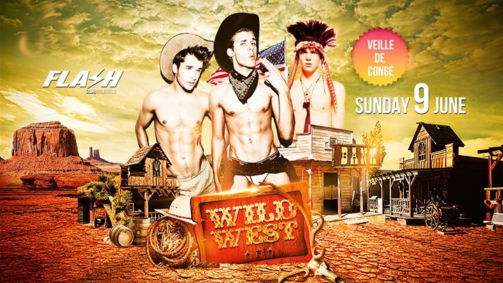 FLASH ✪ WILD WEST [veille de congé] ✪ Sunday 9 June in Brussels le Sun, June  9, 2019 from 10:30 pm to 05:00 am (Clubbing Gay)