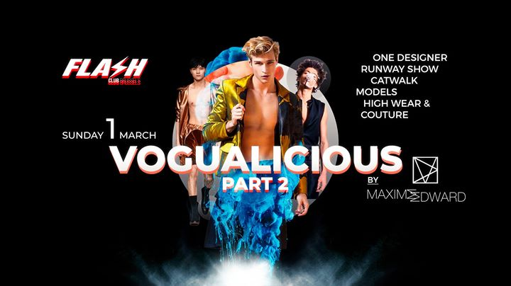 FLASH ✘ Vogualicious- Part 2 ✘ Sunday 1 March in Brussels le Sun, March  1, 2020 from 09:30 pm to 05:00 am (Clubbing Gay)