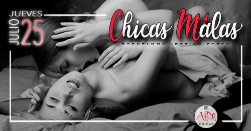 Chicas Malas Lesbian Party 25 Julio en Barcelona le jue 25 de julio de 2019 23:00-03:00 (Clubbing Gay Friendly, Lesbiana)