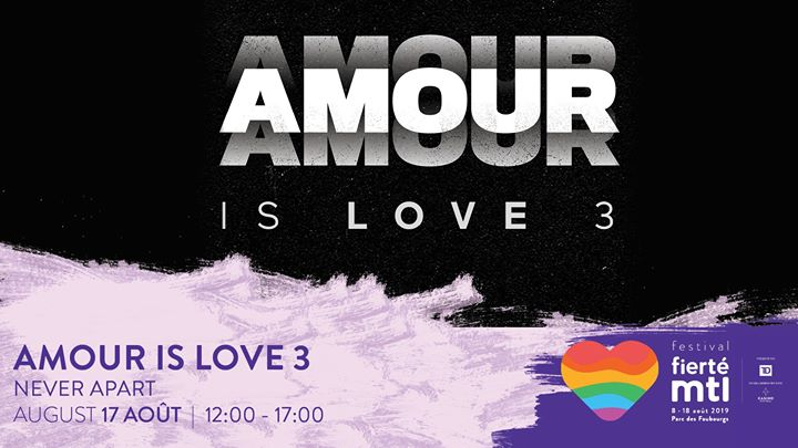 Festival Fierté Montréal - Amour is Love 3 à Montréal le sam. 17 août 2019 de 12h00 à 17h00 (Festival Gay, Lesbienne)