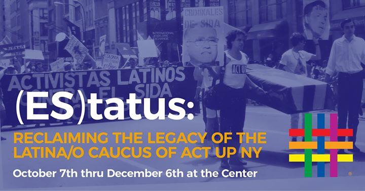 ES|tatus: Reclaiming the Legacy of the Latina/o Caucus of ACT UP em Nova Iorque le seg, 28 outubro 2019 12:00-11:00 (Reuniões / Debates Gay, Lesbica, Trans, Bi)