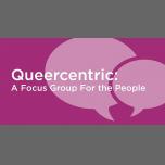 纽约Queercentric: A Focus Group For the People2019年 5月 7日,17:00(男同性恋, 女同性恋, 变性, 双性恋 见面会/辩论)