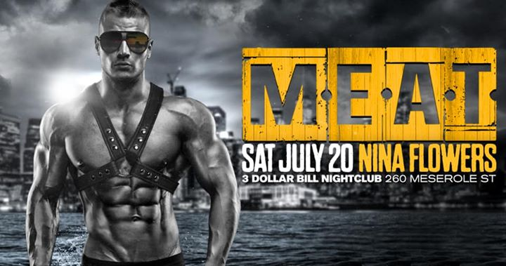 MEAT New York Special Event - DJ Nina Flowers in New York le Sat, July 20, 2019 from 10:00 pm to 06:00 am (Clubbing Gay)