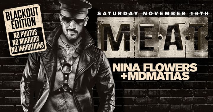 MEAT - Blackout Edition - DJ Nina Flowers + Mdmatias in New York le Sa 16. November, 2019 22.00 bis 06.00 (Clubbing Gay)