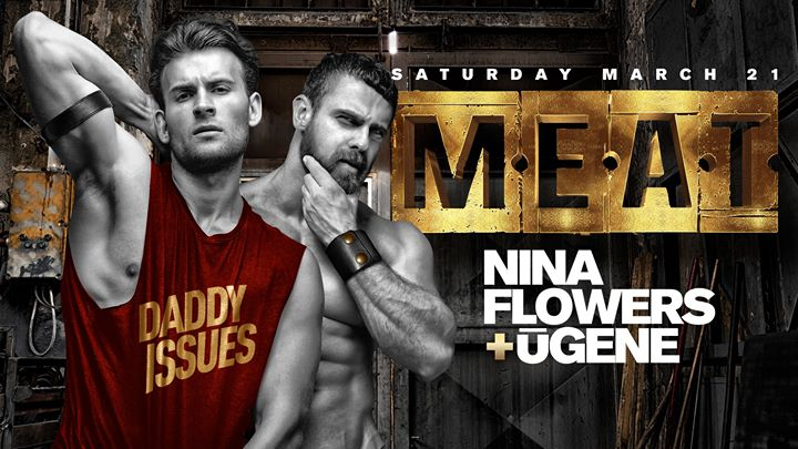MEAT New York - Special Event - DJ Nina Flowers + Ugene à New York le sam. 21 mars 2020 de 22h00 à 06h00 (Clubbing Gay)