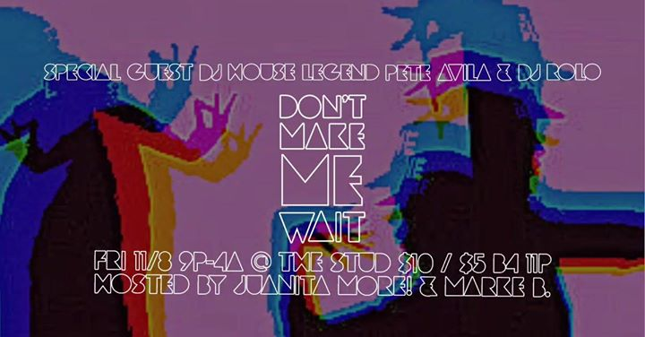 San FranciscoDon't Make Me Wait! Classic House with DJs Pete Avila + Rolo2019年 9月 8日,21:00(男同性恋 俱乐部/夜总会)