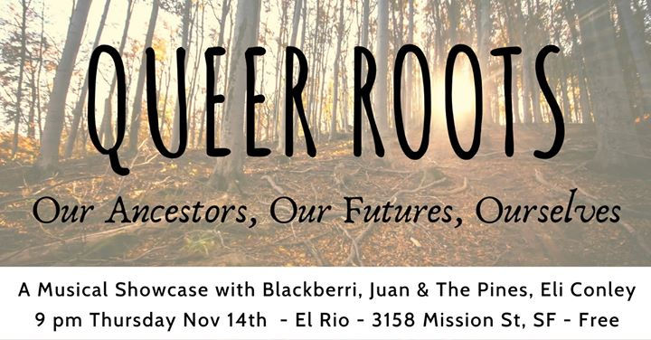 Queer Roots with Blackberri, Juan & the Pines, and Eli Conley en San Francisco le jue 14 de noviembre de 2019 21:00-00:00 (After-Work Gay)