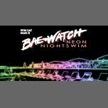 Bae✚watch - Neon Nightswim in Los Angeles le Sat, March 31, 2018 from 09:00 pm to 02:00 am (Clubbing Gay)
