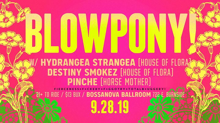 BlowPony! 9.28.19 w/ Hydrangea Strangea House of Flora! in Portland le Sat, September 28, 2019 from 09:00 pm to 02:00 am (Clubbing Gay)