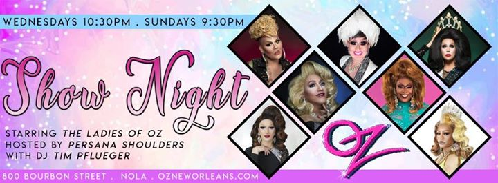 New OrleansSHOW NIGHT Starring the Ladies of Oz2019年10月 7日,22:00(男同性恋 俱乐部/夜总会)